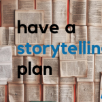 Have a Storytelling Plan