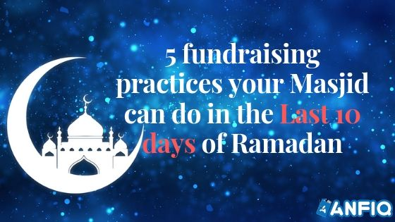 Five Fundraising Practices your Masjid can do in the Last 10 days of Ramadan