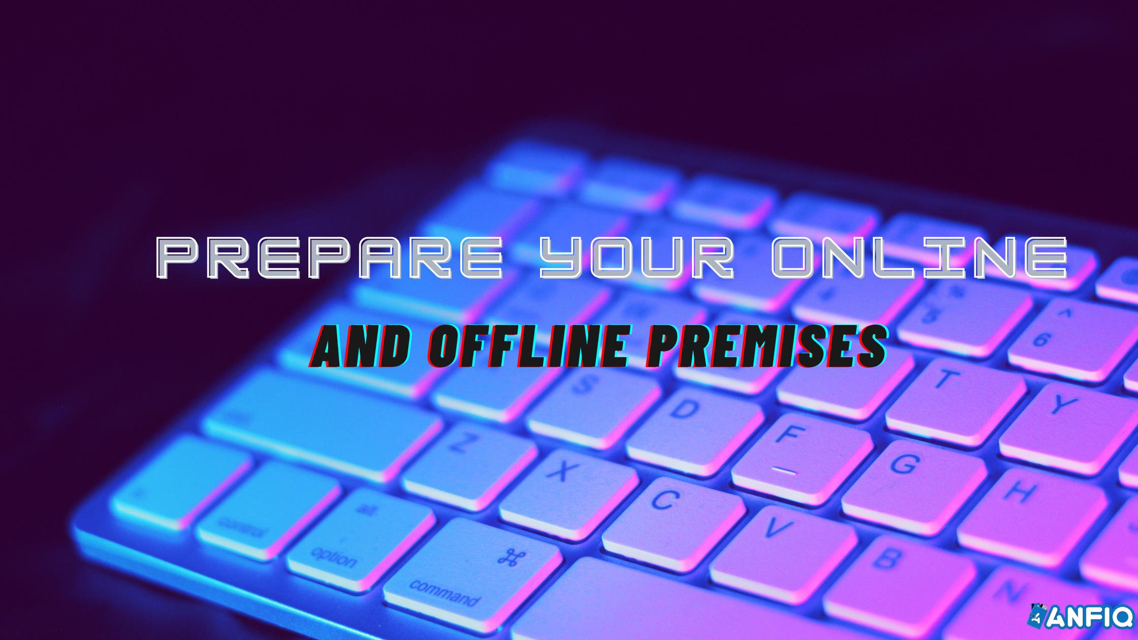 Prepare your Online and Offline Premises